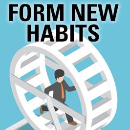 Form new habits